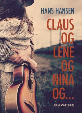 Hans Hansen (f. 1939): Claus og Lene og Nina og ...