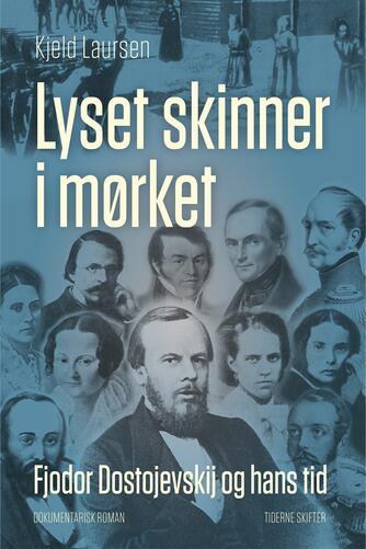 Kjeld Laursen (f. 1938): Lyset skinner i mørket : Fjodor Dostojevskij og hans tid : dokumentarisk roman