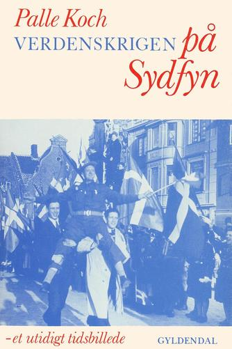 Palle Koch: Verdenskrigen på Sydfyn : et utidigt tidsbillede