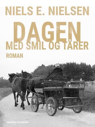 Niels E. Nielsen (f. 1924): Dagen med smil og tårer : roman