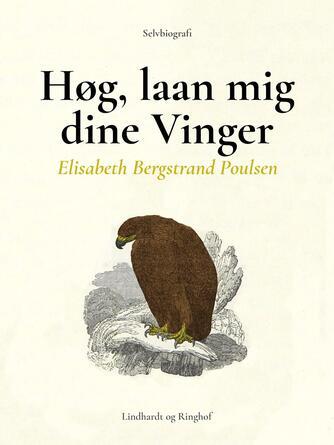 Elisabeth Bergstrand-Poulsen: Høg, laan mig dine Vinger : selvbiografi