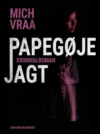 Mich Vraa: Papegøjejagt : kriminalroman