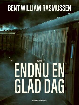 Bent William Rasmussen (f. 1924): Endnu en glad dag : roman