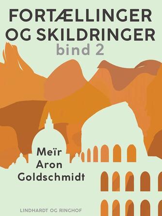 M. Goldschmidt: Fortællinger og skildringer. Bind 2