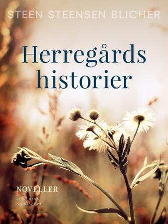 Steen Steensen Blicher (f. 1782): Herregårdshistorier