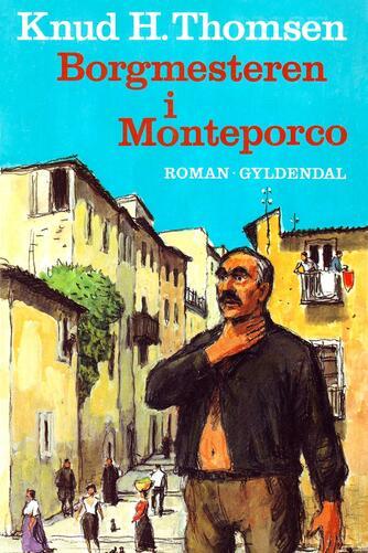 Knud H. Thomsen (f. 1921): Borgmesteren i Monteporco : roman