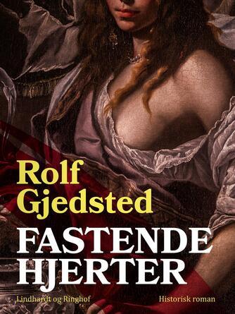 Rolf Gjedsted: Fastende hjerter : historisk roman