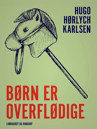 Hugo Hørlych Karlsen: Børn er overflødige