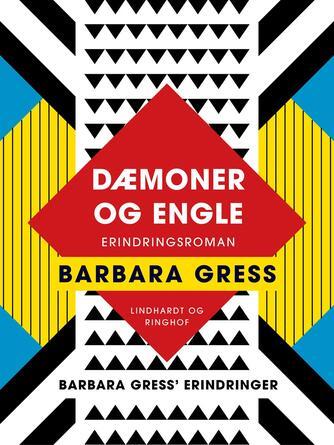 Barbara Gress: Dæmoner og engle : erindringsroman : Barbara Gress' erindringer
