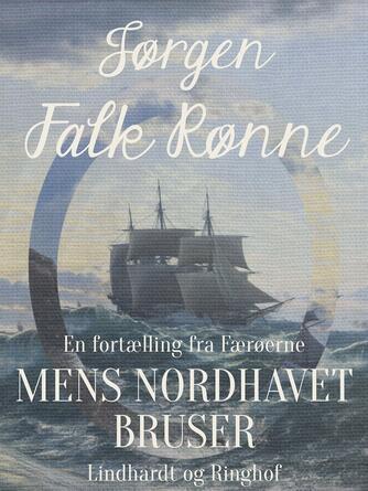 Jørgen Falk Rønne: Mens Nordhavet bruser : en fortælling fra Færøerne