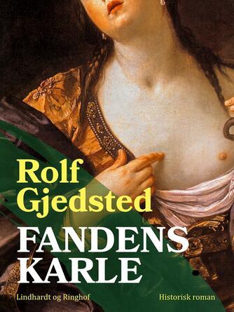 Rolf Gjedsted: Fandens karle : historisk roman