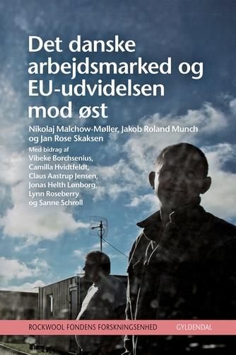 Nikolaj Malchow-Møller, Jakob Roland Munch, Jan Rose Skaksen: Det danske arbejdsmarked og EU-udvidelsen mod Øst