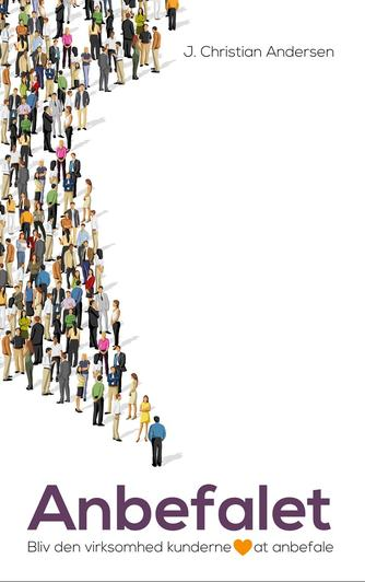 J. Christian Andersen: Anbefalet : bliv den virksomhed kunderne elsker at anbefale