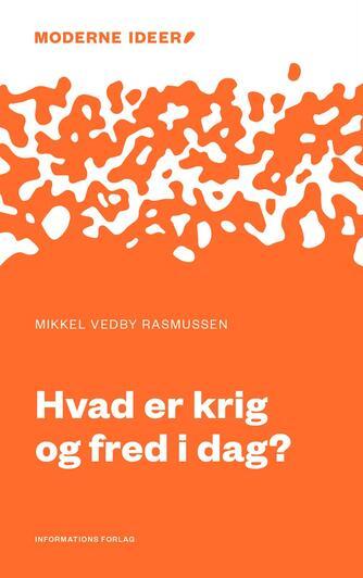 Mikkel Vedby Rasmussen: Hvad er krig og fred i dag?