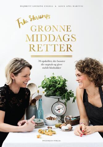 Majbritt L. Engell, Alice Apel Hartvig: Frk. Skrumps grønne middagsretter : 70 opskrifter, der booster dit vægttab og giver stabilt blodsukker