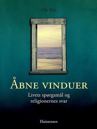 Ole Riis (f. 1944): Åbne vinduer : livets spørgsmål og religionernes svar