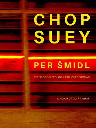 Per Šmidl: Chop Suey : en frigørelses- og kærlighedsroman