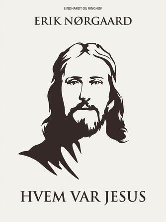 Erik Nørgaard (f. 1929): Hvem var Jesus
