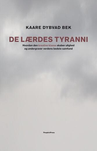 Kaare Dybvad (f. 1984): De lærdes tyranni : hvordan den kreative klasse skaber ulighed og undergraver verdens bedste samfund