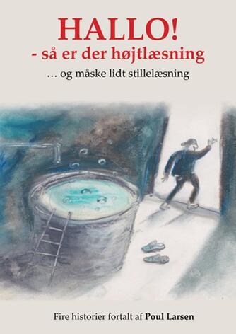 Poul Larsen (f. 1940): Hallo! - så er der højtlæsning : - og måske lidt stillelæsning