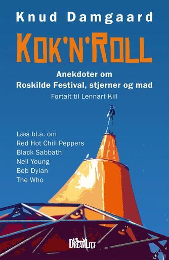 Knud Damgaard (f. 1957), Lennart Kiil: Kok'n'roll : anekdoter om Roskilde Festival, stjerner og mad