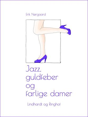 Erik Nørgaard (f. 1929): Jazz, guldfeber og farlige damer