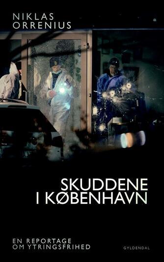 Niklas Orrenius (f. 1973): Skuddene i København : en reportage om ytringsfrihed