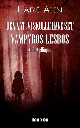 Lars Ahn: Den nat, vi skulle have set Vampyros Lesbos : ni fortællinger