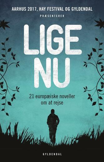 : Lige nu : 21 europæiske noveller om at rejse