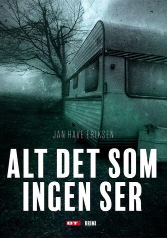 Jan Eriksen (f. 1958): Alt det som ingen ser : krimi