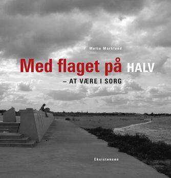 Mette Marklund: Med flaget på halv : at være i sorg