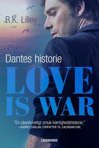 R. K. Lilley: Love is war. 2, Dantes historie