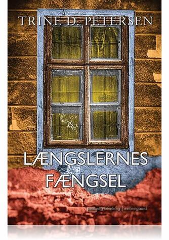Trine Petersen (f. 1975-09-08): Længslernes fængsel : personlig beretning