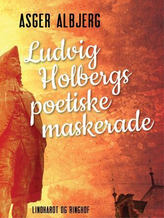 Asger Albjerg: Ludvig Holbergs poetiske maskerade