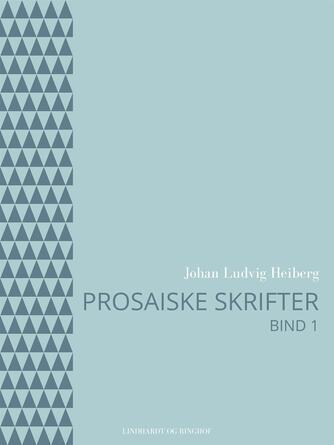 Johan Ludvig Heiberg: Prosaiske skrifter. Bind 1