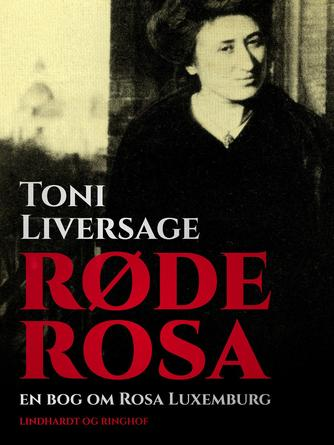 Toni Liversage: Røde Rosa : en bog om Rosa Luxemburg