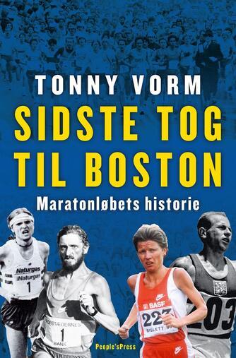 Tonny Vorm: Sidste tog til Boston : maratonløbets historie