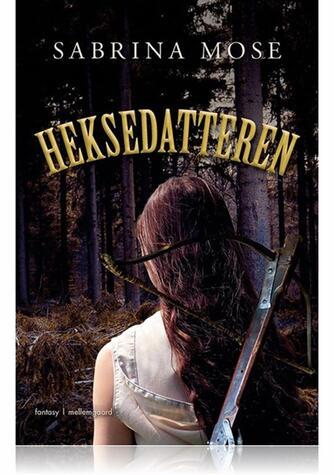 Sabrina Mose (f. 1983): Heksedatteren : fantasy