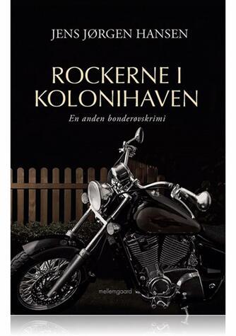 Jens Jørgen Hansen (f. 1961-01-10): Rockerne i kolonihaven : en anden bonderøvskrimi