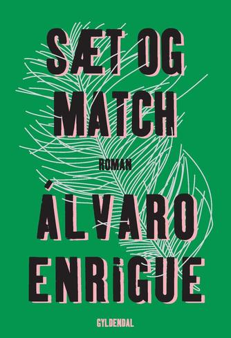 Álvaro Enrigue (f. 1969): Sæt og match : roman