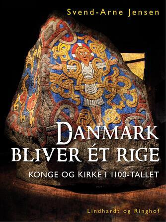 Svend A. Jensen (f. 1939): Danmark bliver ét rige : konge og kirke i 1100-tallet