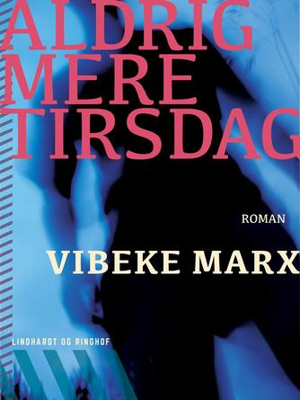 Vibeke Marx: Aldrig mere tirsdag : roman