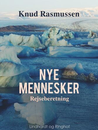 Knud Rasmussen (f. 1879): Nye Mennesker : Rejseberetning