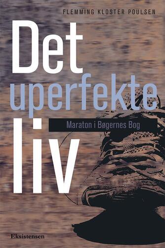 Flemming Kloster Poulsen: Det uperfekte liv : maraton i bøgernes bog