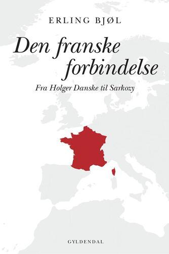 Erling Bjøl: Den franske forbindelse : fra Holger Danske til Sarkozy