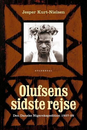 Jesper Kurt-Nielsen: Olufsens sidste rejse : den danske Nigerekspedition 1927-28