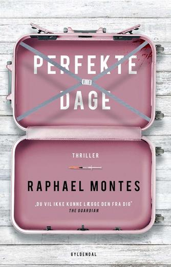 Raphael Montes (f. 1990): Perfekte dage : thriller