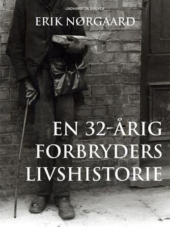 Erik Nørgaard (f. 1929): En 32-årig forbryders livshistorie