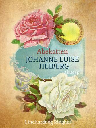 Johanne Luise Heiberg: Abekatten : Skuespil