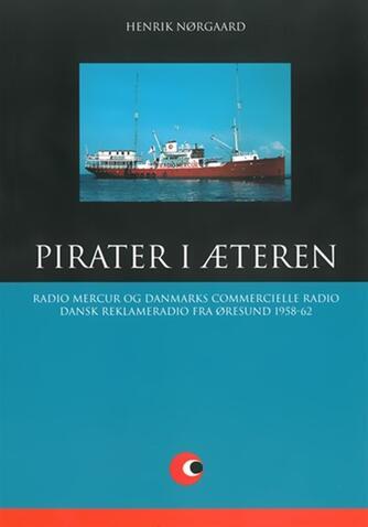 Henrik Nørgaard: Pirater i æteren : Radio Mercur og Danmarks Commercielle Radio : 1958-62. Del 2